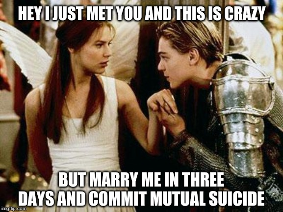 """Still shot from Romeo and Juliet with caption, """"Hey, I just met you, and this is crazy, but marry me in three days and commit mutual suicide."""""""